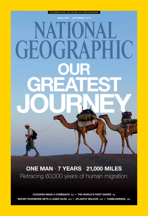 National Geographic Magazine December 2013 cover - Our Greatest Journey - The story of Paul Salopek. (PHOTOGRAPH BY JOHN STANMEYER, NATIONAL GEOGRAPHIC)